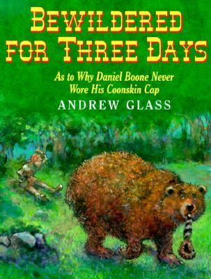 Bewildered for Three Days, As to Why Daniel Boone Never Wore His Coonskin Cap, by Andrew Glass