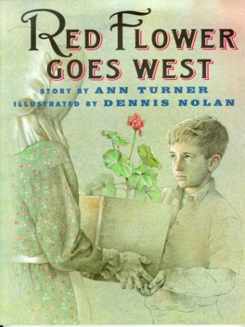Red Flower Goes West, by Ann Turner and Dennis Nolan