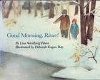 Good Morning, River! by Lisa Westberg Peters