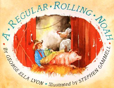 A Regular Rolling Noah by George Ella Lyon