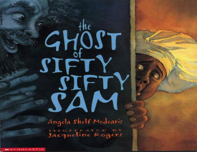 The Ghost of Sifty Sifty Sam, by Angela Shelf Medearis