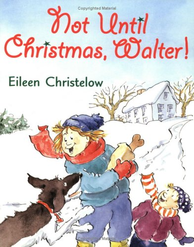 Not Until Christmas, Walter by Eileen Christelow