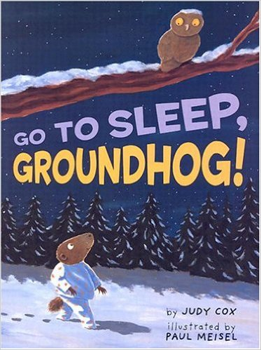 Go to Sleep, Groundhog by Judy Cox